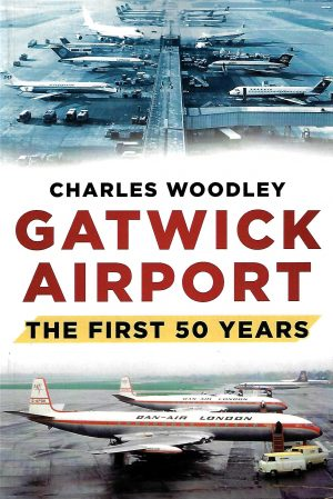 Book cover showing images of planes and text reading 'Charles Woodlet. Gatwick Airport. The First 50 years.'