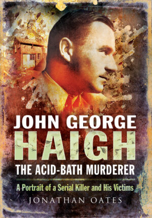 Book cover - photo of man's face with the text 'John George Haigh the Acid-Bath Murderer: A Portrait of a serial killer and his victims' Jonathan Oates