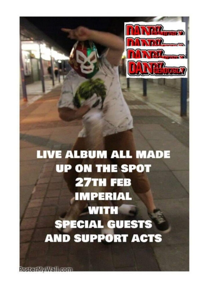 Danny Dangerously poster. Figure in t-shirt and mask, with words 'Live Album all made up on the spot. 27th Feb Imperial with special acts and support.